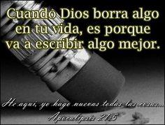 Cuando #Dios borra algo en tu vida es porque va a escribir algo mejor Apocalipsis 21:5