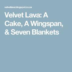 Velvet Lava: A Cake, A Wingspan, & Seven Blankets