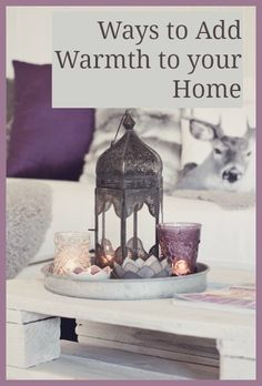 Lovely ideas on how to add warmth to your decor