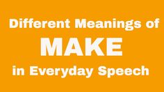 Different Meanings of 'Make' in Everyday Speech