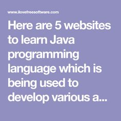 Here are 5 websites to learn Java programming language which is being used to develop various applications like gaming, mobile, media, etc.