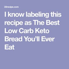 I know labeling this recipe as The Best Low Carb Keto Bread You'll Ever Eat