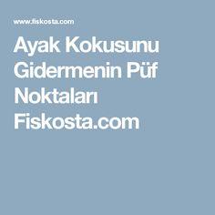 Ayak Kokusunu Gidermenin Püf Noktaları Fiskosta.com