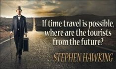 Quote About Time Idea time travel quotes Quote About Time. Here is Quote About Time Idea for you. Quote About Time best quotes about time inspiring wise and encouraging. Quote About Time quot. Time Travel Quotes, Time Quotes, Travelers Notebook, Best Inspirational Quotes, Best Quotes, Travel Slogans, Stephen Hawking Quotes, Good Times Quotes, Travel Photography Tumblr