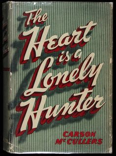 """The Heart is a Lonely Hunter. Carson McCullers. Boston, Houghton Mifflin, 1940. Oatmeal linen, original dust jacket. First edition.    """"The Heart is a lonely hunter with only one desire! To find some lasting comfort in the arms of anothers fire…driven by a desperate hunger to the arms of a neon light, the heart is a lonely hunter when there's no sign of love in sight!"""" ― Carson McCullers, The Heart is a Lonely Hunter."""