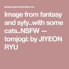 Image from fantasy and syfy..with some cats..NSFW — tomjogi: by JIYEON RYU