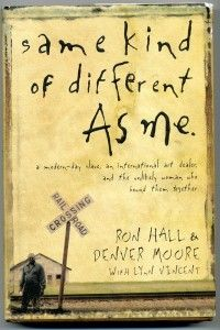 Book: same kind of different As me.  True story of what God can do through others.  Changed my whole way of thinking because of this book.
