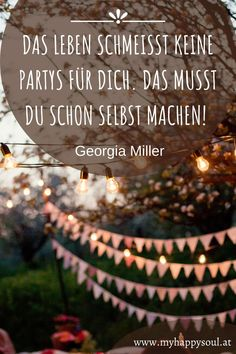 Das Leben schmeißt keine Partys für dich. Das musst du schon selbst machen! Georgia Miller. Motivierende, schöne und inspirierende Sprüche und Zitate. #Spruch #Zitat #Motivation #Inspirierend