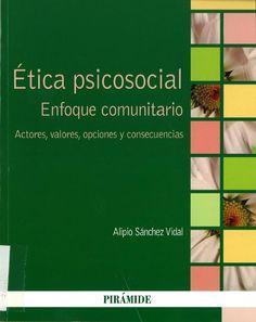 Ética psicosocial : enfoque comunitario : actores, valores, opciones y consecuencias / AlipIo Sánchez Vidal