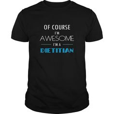 (Tshirt Top Design) Dietitian Of course Im awesome Im a Dietitian T-shirt Coupon 20% Hoodies Tee Shirts