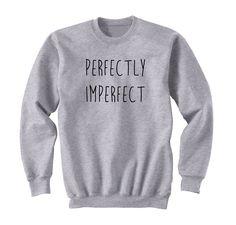 Perfectly Imperfect Sweatshirt, Ultra Soft Trendy Fashion Sweater, Fangirl Shirt, Gift for Teen Girl Sweatshirt, Black, White, Grey Tumblr
