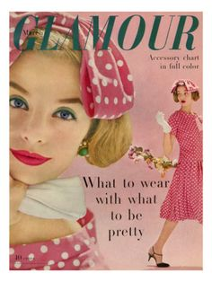 Glamour Cover - March 1958 by Sante Forlano. Santé Forlano's image, which appeared on the March 1958 cover of Glamour, features model Iris Bianchi looking pretty in pink and other springtime colors. She wears a pink-and-white polka-dot dress with a matching hair bow paired with black T-strap sandals, green and gold earrings, white gloves, and Coty makeup. The issue included articles on clothing and accessories.