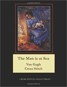 The Man is at Sea: Van Gogh Cross Stitch Pattern: Cross Stitch Collectibles, Kathleen George: 9781984120472: Amazon.com: Books