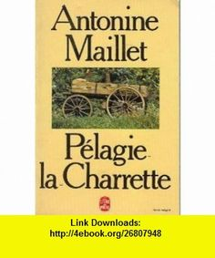 Pelagie la Charrette (9782253026662) Antonine Maillet , ISBN-10: 2253026662  , ISBN-13: 978-2253026662 ,  , tutorials , pdf , ebook , torrent , downloads , rapidshare , filesonic , hotfile , megaupload , fileserve