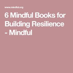 6 Mindful Books for Building Resilience - Mindful