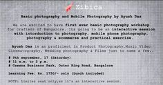 Zibica's basic photography and mobile photography workshop at Bangalore on 9th September17  Yeah finally we are ready with much awaited workshop on photography by Ayush Das. :) :)  Ayush is proficient in Product Photography Music Video Cinematography Wedding photography & Films just to name a few. He effortlessly shifts from capturing monochromatic stills to displaying a pallet of colours in action. Moreover his creations encompass an interesting amalgamation of romanticism and reality…