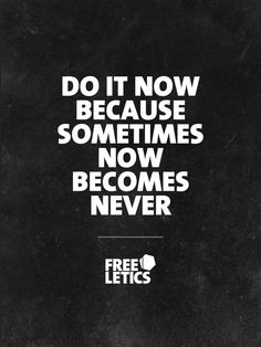 Never say tomorrow if you can do it today. Because there might be something that will hinder you another time. ►►►  www.frltcs.com/Motivate #Freeletics