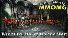 The MMOaholic - MMORPG Madness!: Neverwinter - Weeks 1 & 2: Hurry Up and Wait - MMO...