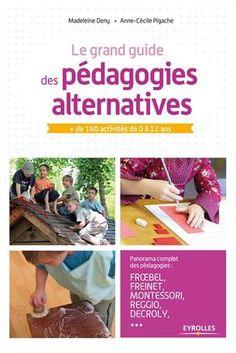 Le grand guide des pédagogies alternatives: + de 140 activités de 0 à 12 ans