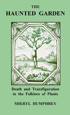 The Haunted Garden Death and Transfiguration in the Folklore of Plants by Sheryl Humphrey, $12.50 / €9.33