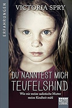 Du nanntest mich Teufelskind: Wie mir meine sadistische Mutter meine Kindheit stahl: Amazon.de: Victoria Spry: Bücher