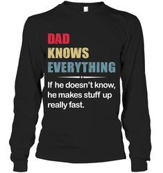 Dad Knows Everything If He Does Not Know Sassy Long Sleeve Outfit Women Funny Sayings Long Sleeve Womens