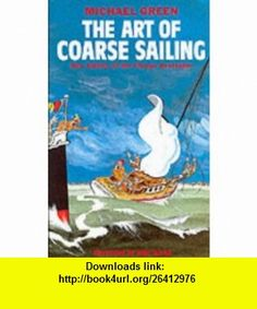 The Art of Coarse Sailing (9781861050021) Michael Green , ISBN-10: 186105002X  , ISBN-13: 978-1861050021 ,  , tutorials , pdf , ebook , torrent , downloads , rapidshare , filesonic , hotfile , megaupload , fileserve
