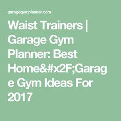Waist Trainers   Garage Gym Planner: Best Home/Garage Gym Ideas For 2017