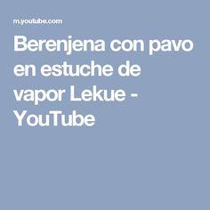 Berenjena con pavo en estuche de vapor Lekue - YouTube