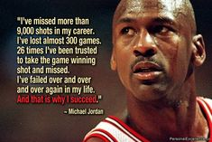 """""""I have failed over and over and over again in my life and that is why I succeed"""""""