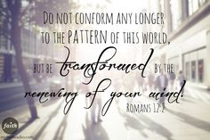 Romans 12:2...Are you conforming to the world's expectations or transforming in the light of God's presence?