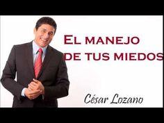Dr Cesar Lozano El manejo de tus miedos