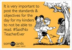 """It is very important to post the standards & objectives for the day that my kinders cannot read."" #SaidNoTeacherEVER"