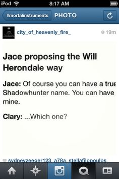 "Jace proposing the Will Herondale way. <--- Omg ""Which one?"" This is why we just say Jace.<--- lol so true"