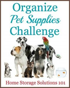This week's challenge from Home Storage Solutions 101 is to organize pet supplies, from food, toys and more, with step by step instructions.