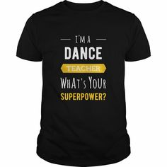 Dance Teacher  Im a Dance Teacher Whats your superpower, Order HERE ==> https://www.sunfrog.com/Jobs/110708371-328764203.html?29538, Please tag & share with your friends who would love it , #renegadelife #birthdaygifts #xmasgifts