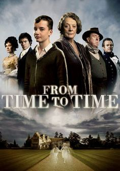 From Time to Time.  A haunting ghost story spanning two worlds, two centuries apart. When 13 year old Tolly finds he can mysteriously travel between the two, he begins an adventure that unlocks family secrets laid buried for generations. With Maggie Smith and Hugh Bonneville.