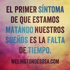 El primer #síntoma de que estamos #matando nuestros #sueños es la falta de #tiempo. → welingtondesosa.com. Te gusta? Pin!