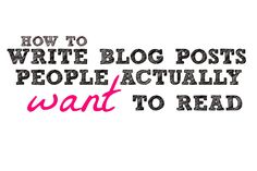 How to Write Blog Posts that People Actually Want to Read -