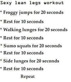 Leg Workout. Id either do this multiple times or do each exercise for longer than it says. It sounds a little easy right now