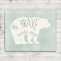"""Nursery/Children's Printable Art """"Be Brave, Little One"""" Water Color with Bear #147 by ZoomBooneCreations on Etsy https://www.etsy.com/listing/211937072/nurserychildrens-printable-art-be-brave"""