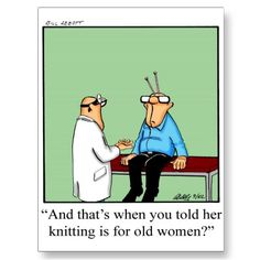 """Funny Medical Appointment! """"And that's when you told her knitting is for old women?"""""""