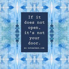 If it does not open, it's not your door.