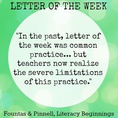 Letter of the Week is no longer a teaching best practice. When we know better we do better!