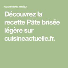 Découvrez la recette Pâte brisée légère sur cuisineactuelle.fr.