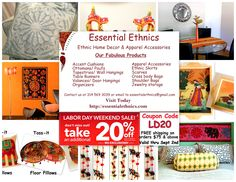 Labor day weekend savings at your finger tips. Browse and shop our gorgeous and affordable ethnic home decor and apparel accessories from Essential Ethnics.   Visit http://www.essentialethnics.com to view our online product catalog and ordering process. Use coupon code LD20 at checkout to redeem your 20% off your purchases + FREE shipping on orders over $75.00. Offer valid thru Monday Sept 2nd ONLY. Happy Labor Day Weekend & Happy shopping!