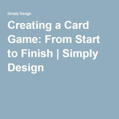 Creating a Card Game: From Start to Finish | Simply Design