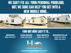 We can't fix all your personal problems; but, we sure can help you get into a new mobile home… Find out how easy it is…