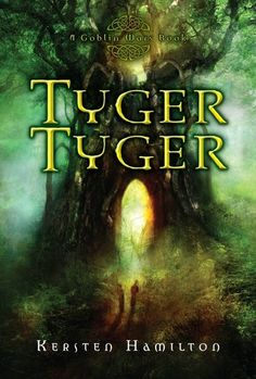2010 Kersten Hamilton - Tyger Tyger (A Goblin Wars Book) [Clarion Books 9780547330082] illustrator: Alexander Jansson #bookcover