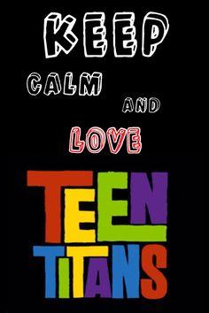 KEEP calm  LOVE Teen Titans!